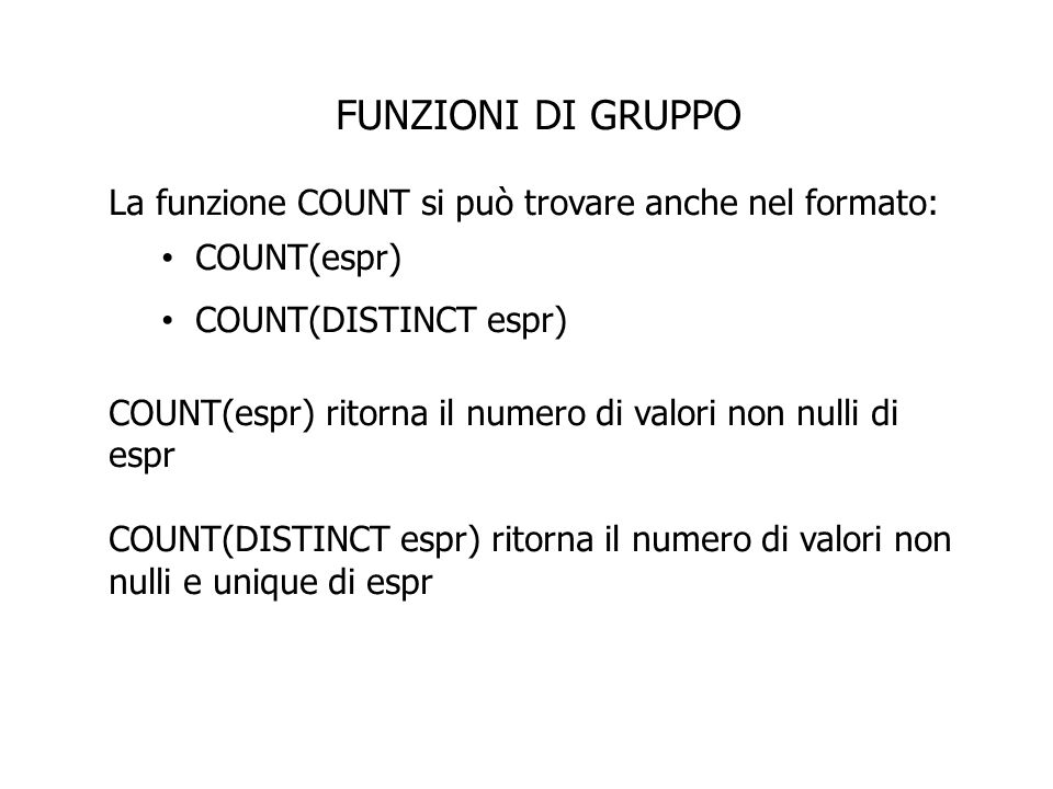 FUNZIONI DI GRUPPO La funzione COUNT si può trovare anche nel formato: