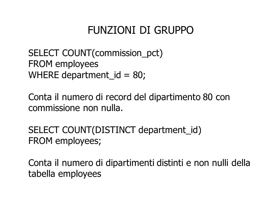 FUNZIONI DI GRUPPO SELECT COUNT(commission_pct) FROM employees