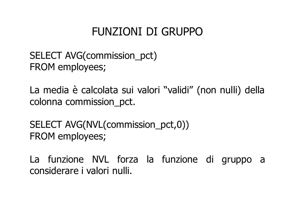 FUNZIONI DI GRUPPO SELECT AVG(commission_pct) FROM employees;
