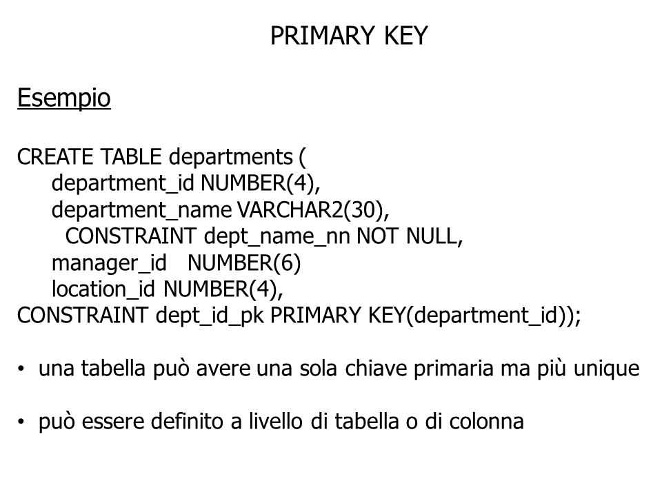 PRIMARY KEY Esempio CREATE TABLE departments (
