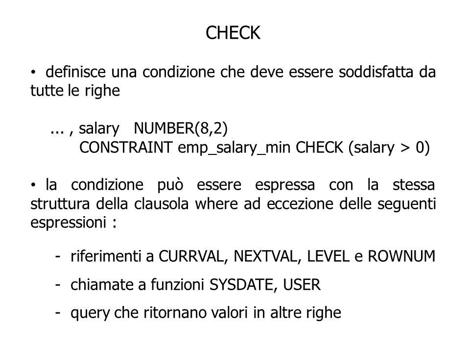 CHECK definisce una condizione che deve essere soddisfatta da tutte le righe. ... , salary NUMBER(8,2)