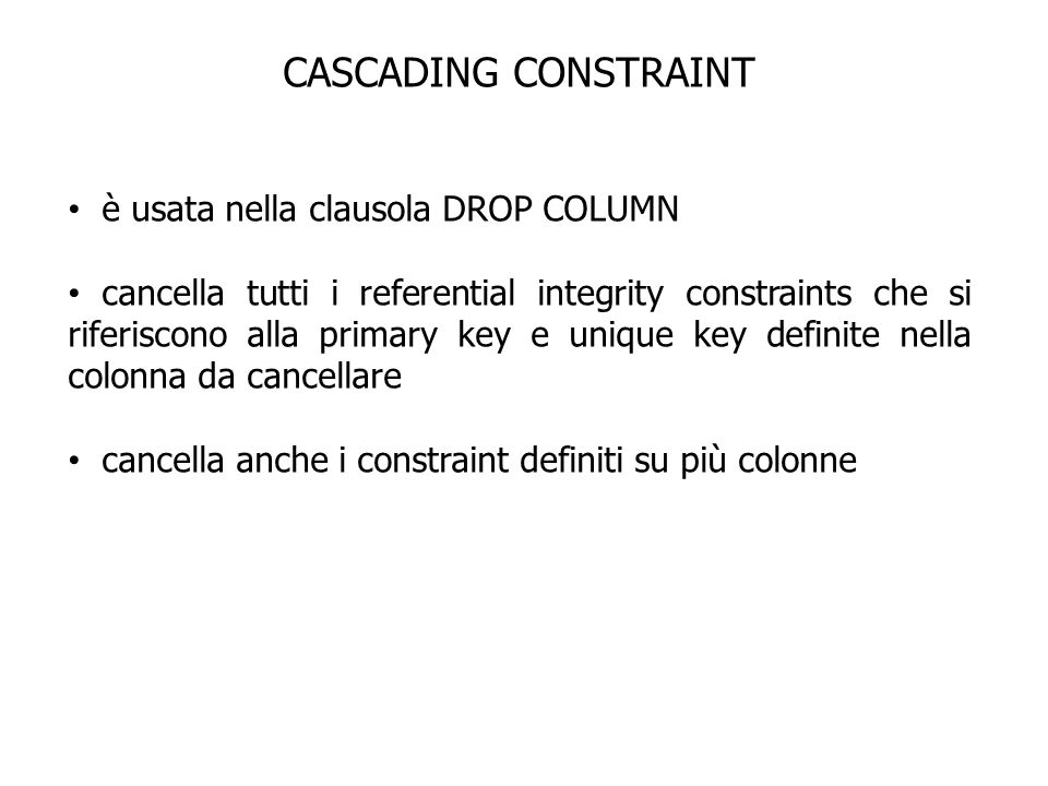 CASCADING CONSTRAINT è usata nella clausola DROP COLUMN