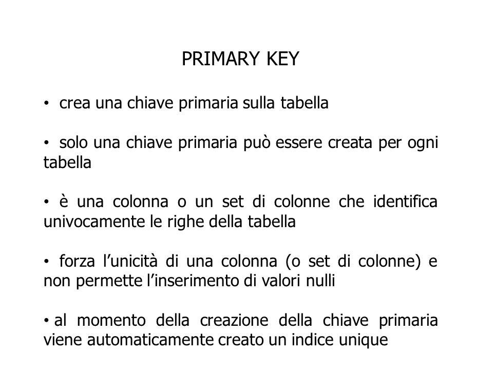 PRIMARY KEY crea una chiave primaria sulla tabella