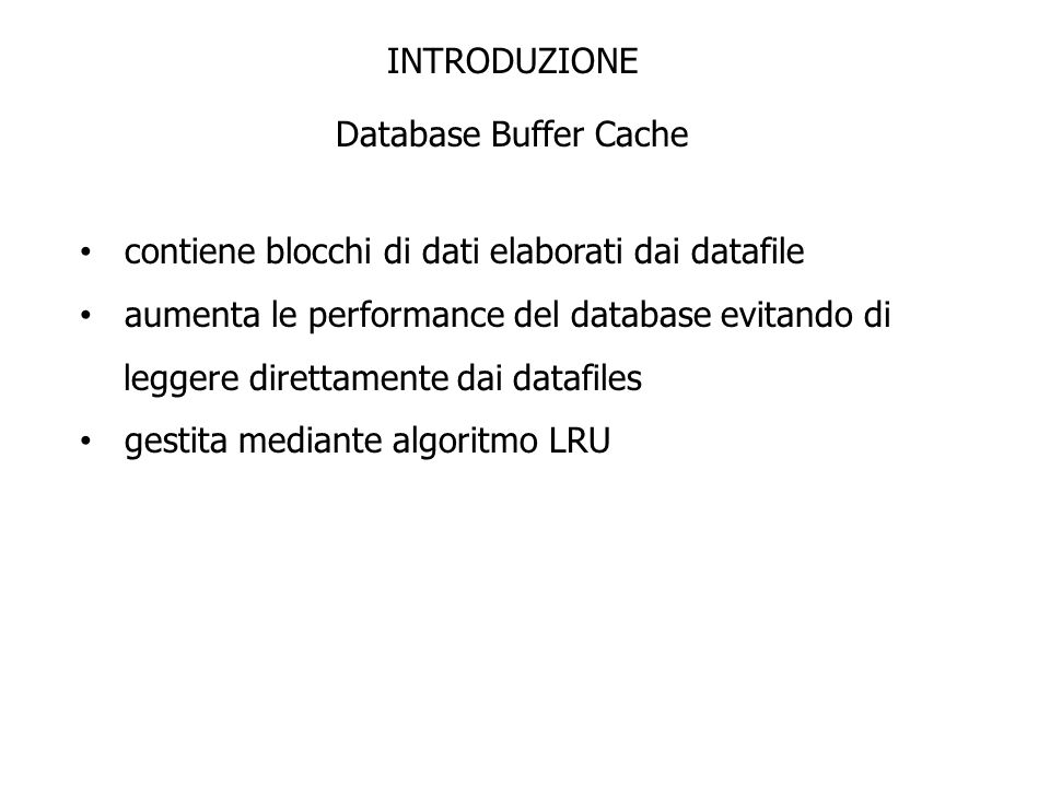 contiene blocchi di dati elaborati dai datafile