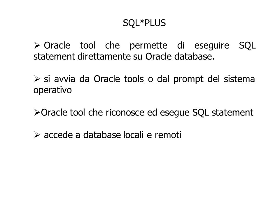 SQL*PLUS Oracle tool che permette di eseguire SQL statement direttamente su Oracle database.