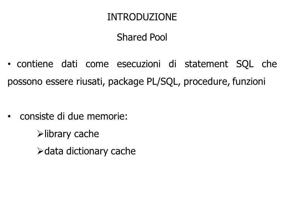consiste di due memorie: library cache data dictionary cache