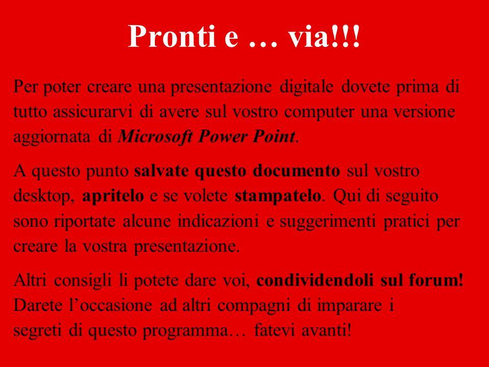 Pronti e … via!!!Per poter creare una presentazione digitale dovete prima di. tutto assicurarvi di avere sul vostro computer una versione.