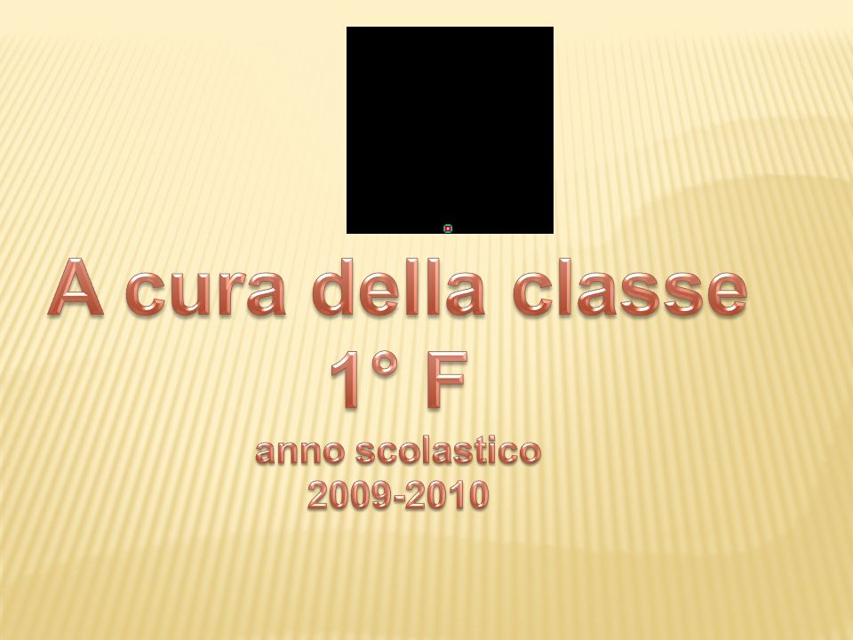 A cura della classe 1° F anno scolastico 2009-2010