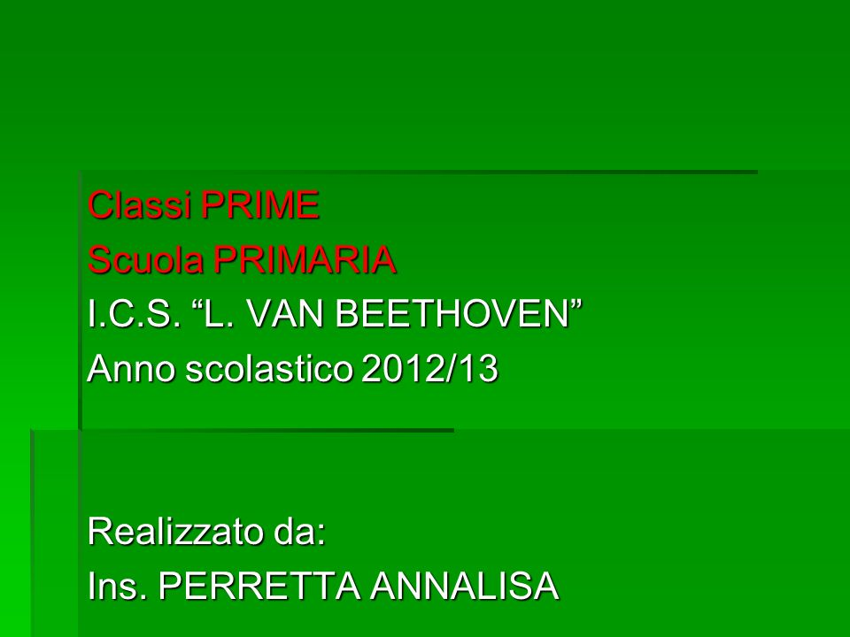 Classi PRIME Scuola PRIMARIA. I.C.S. L. VAN BEETHOVEN Anno scolastico 2012/13.