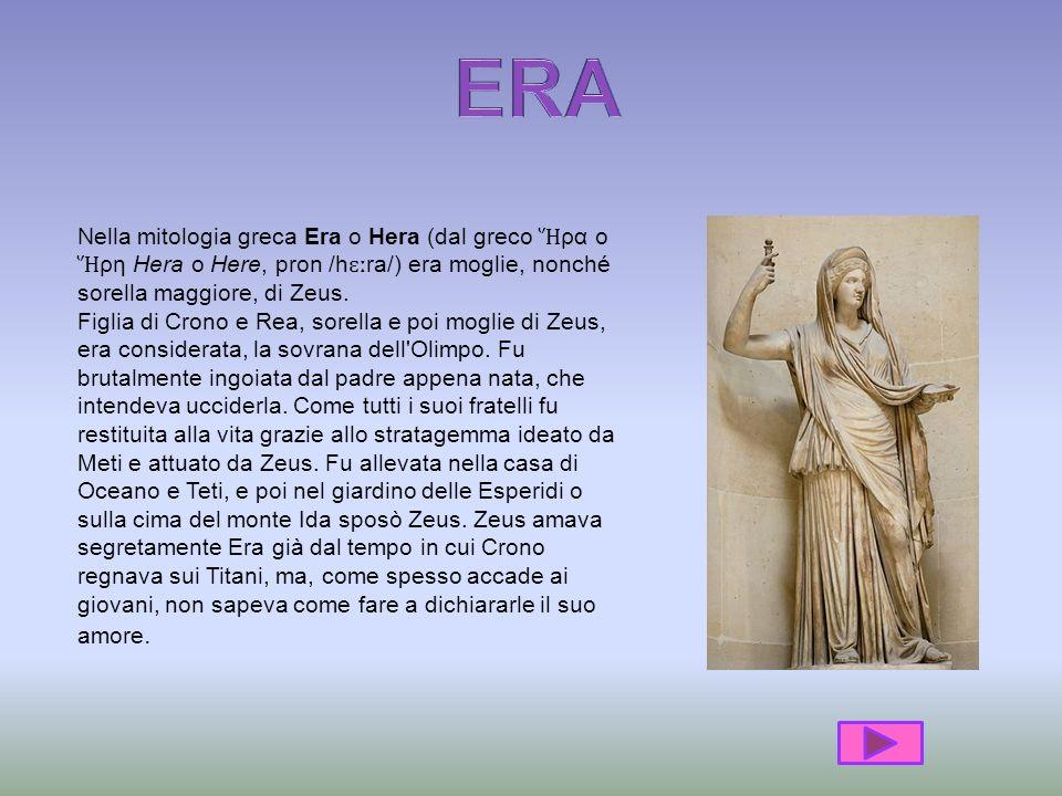 ERA Nella mitologia greca Era o Hera (dal greco Ἥρα o Ἥρη Hera o Here, pron /hɛːra/) era moglie, nonché sorella maggiore, di Zeus.