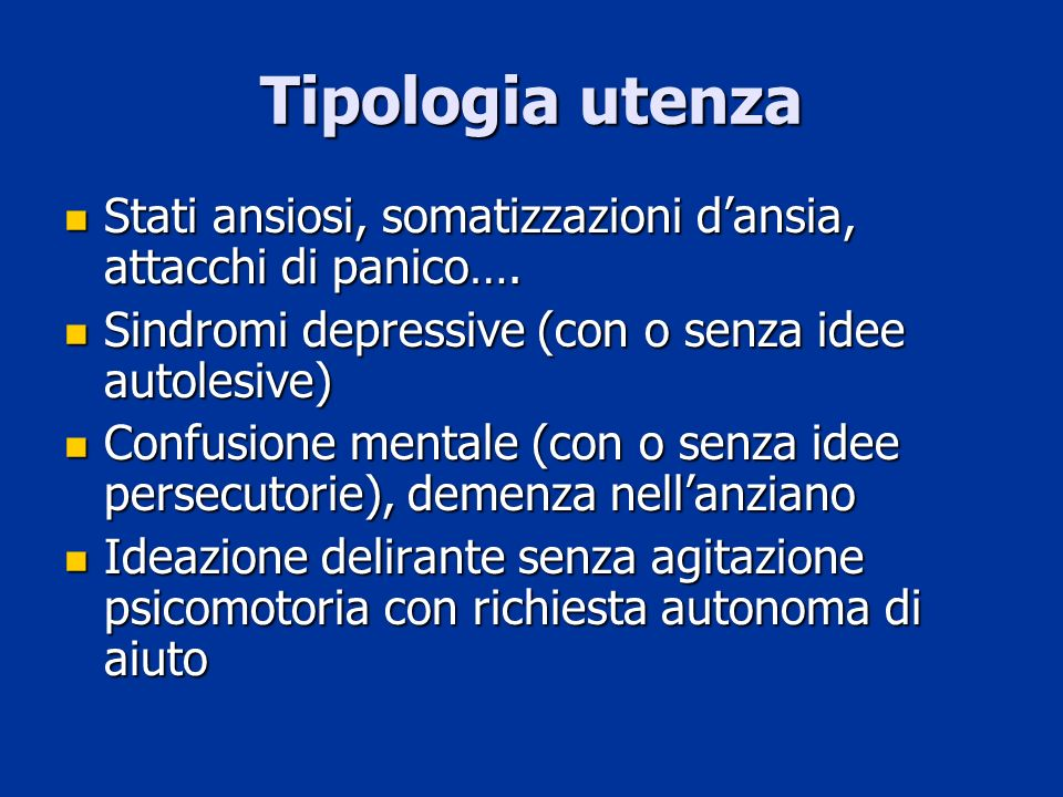 Tipologia utenzaStati ansiosi, somatizzazioni d'ansia, attacchi di panico…. Sindromi depressive (con o senza idee autolesive)