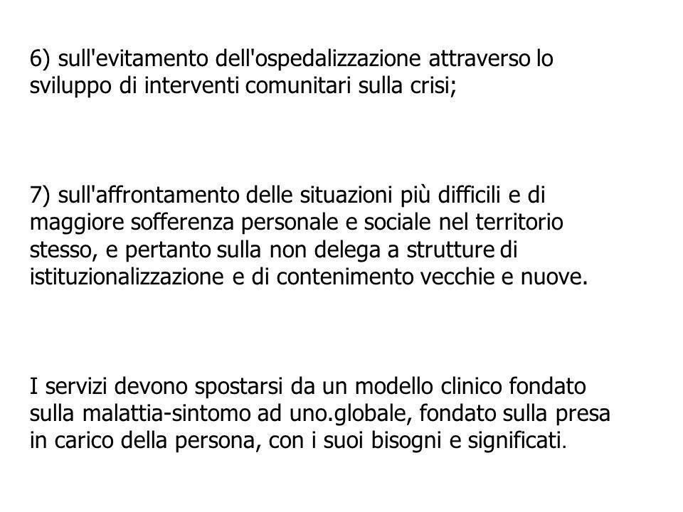6) sull evitamento dell ospedalizzazione attraverso lo sviluppo di interventi comunitari sulla crisi;