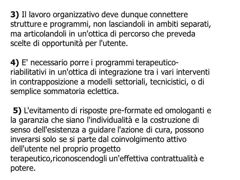 3) Il lavoro organizzativo deve dunque connettere strutture e programmi, non lasciandoli in ambiti separati, ma articolandoli in un ottica di percorso che preveda scelte di opportunità per l utente.