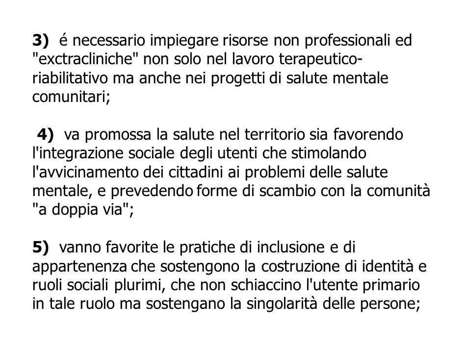 3) é necessario impiegare risorse non professionali ed exctracliniche non solo nel lavoro terapeutico-riabilitativo ma anche nei progetti di salute mentale comunitari;
