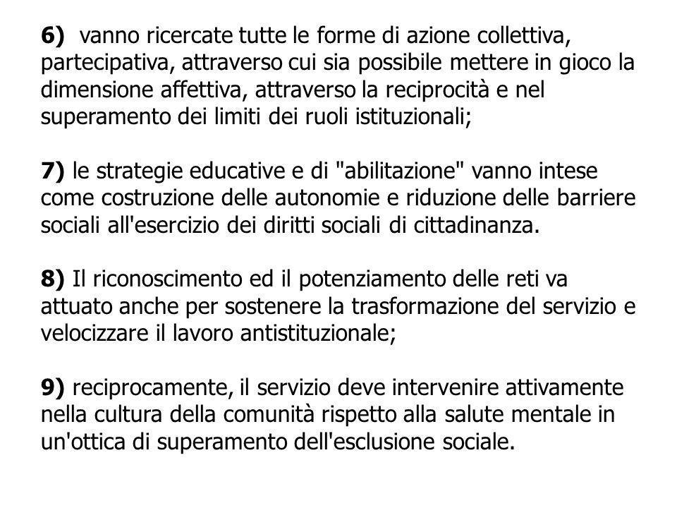 6) vanno ricercate tutte le forme di azione collettiva, partecipativa, attraverso cui sia possibile mettere in gioco la dimensione affettiva, attraverso la reciprocità e nel superamento dei limiti dei ruoli istituzionali;