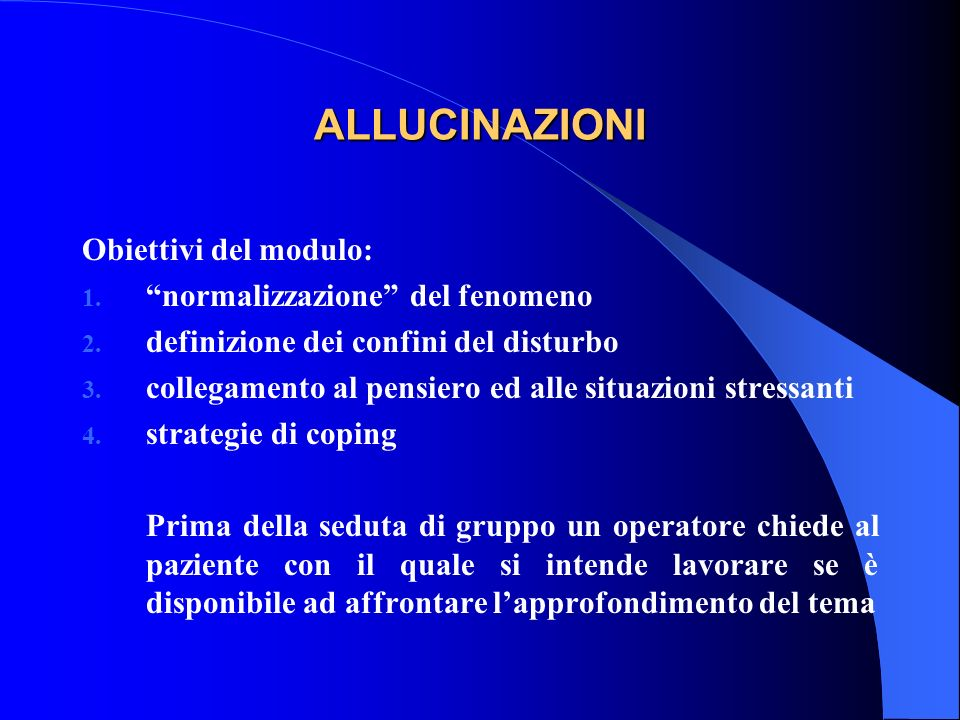 ALLUCINAZIONI Obiettivi del modulo: normalizzazione del fenomeno