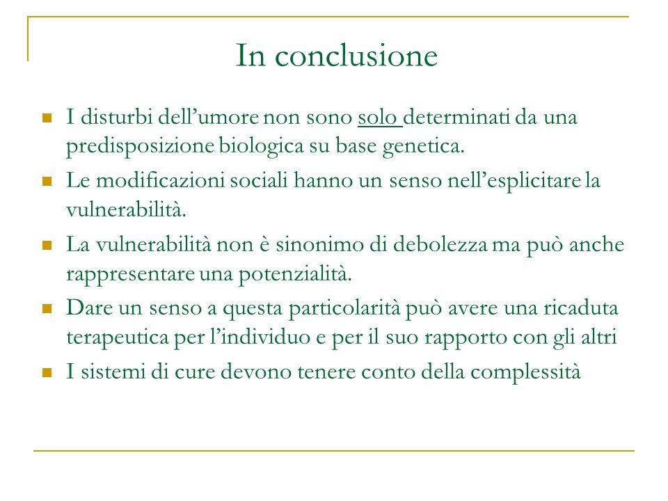 In conclusione I disturbi dell'umore non sono solo determinati da una predisposizione biologica su base genetica.