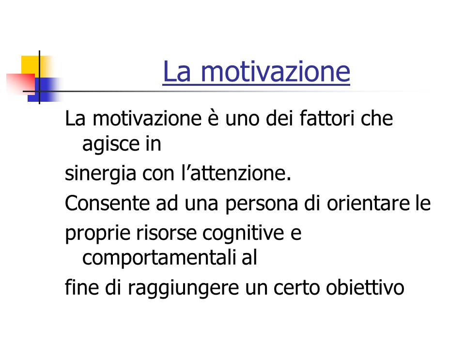 La motivazione La motivazione è uno dei fattori che agisce in