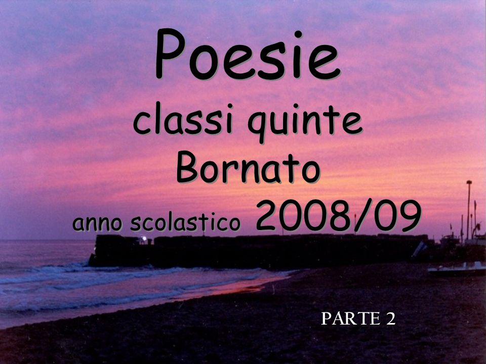 Poesie classi quinte Bornato anno scolastico 2008/09