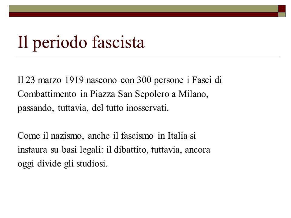 Il periodo fascista Il 23 marzo 1919 nascono con 300 persone i Fasci di. Combattimento in Piazza San Sepolcro a Milano,
