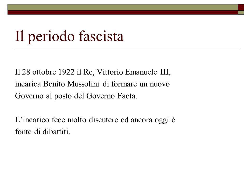 Il periodo fascista Il 28 ottobre 1922 il Re, Vittorio Emanuele III,