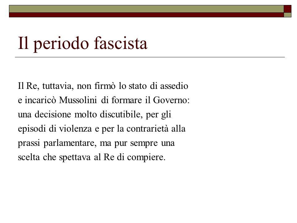 Il periodo fascista Il Re, tuttavia, non firmò lo stato di assedio