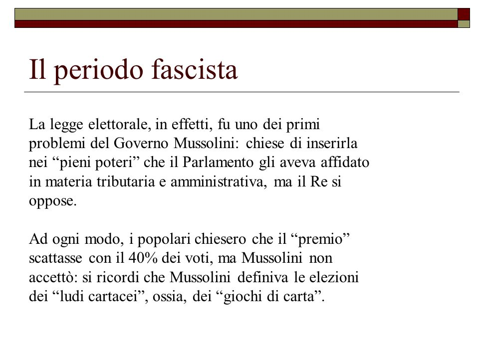 Il periodo fascista La legge elettorale, in effetti, fu uno dei primi