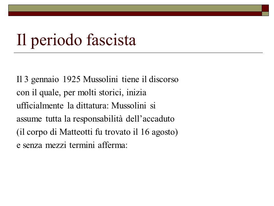 Il periodo fascista Il 3 gennaio 1925 Mussolini tiene il discorso