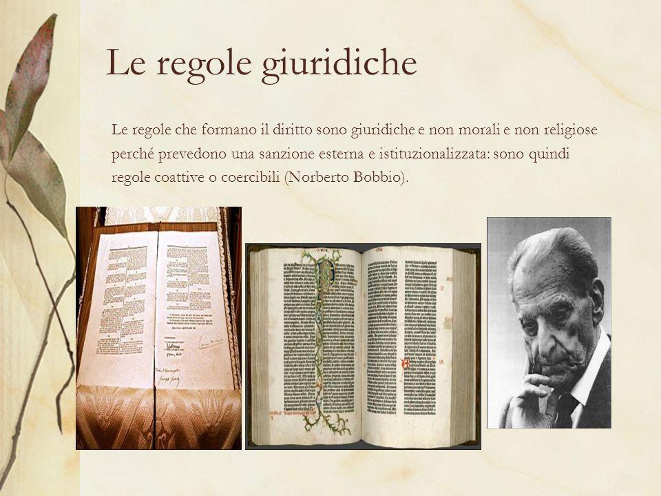 Le regole giuridiche Le regole che formano il diritto sono giuridiche e non morali e non religiose.