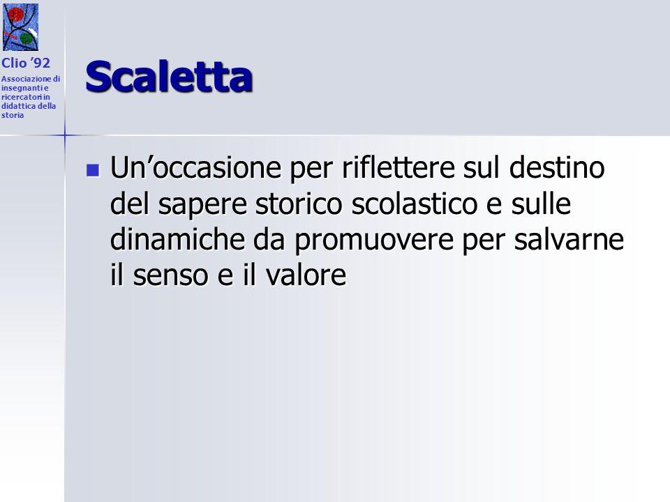 Clio '92 Associazione di insegnanti e ricercatori in didattica della storia. Scaletta.