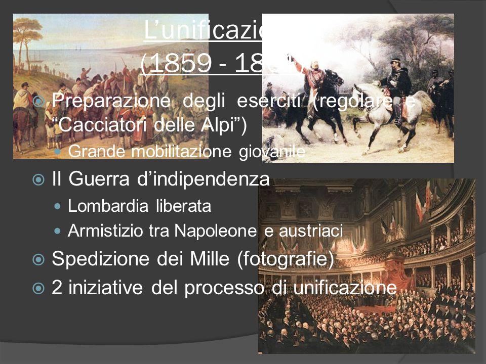 L'unificazione (1859 - 1861) Preparazione degli eserciti (regolare e Cacciatori delle Alpi ) Grande mobilitazione giovanile.