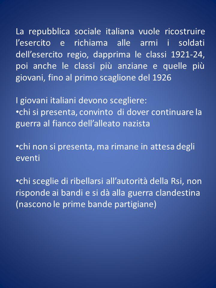 La repubblica sociale italiana vuole ricostruire l'esercito e richiama alle armi i soldati dell'esercito regio, dapprima le classi 1921-24, poi anche le classi più anziane e quelle più giovani, fino al primo scaglione del 1926