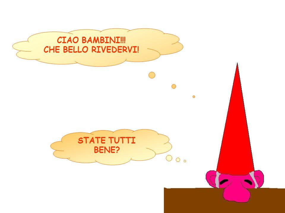 CIAO BAMBINI!!! CHE BELLO RIVEDERVI! STATE TUTTI BENE