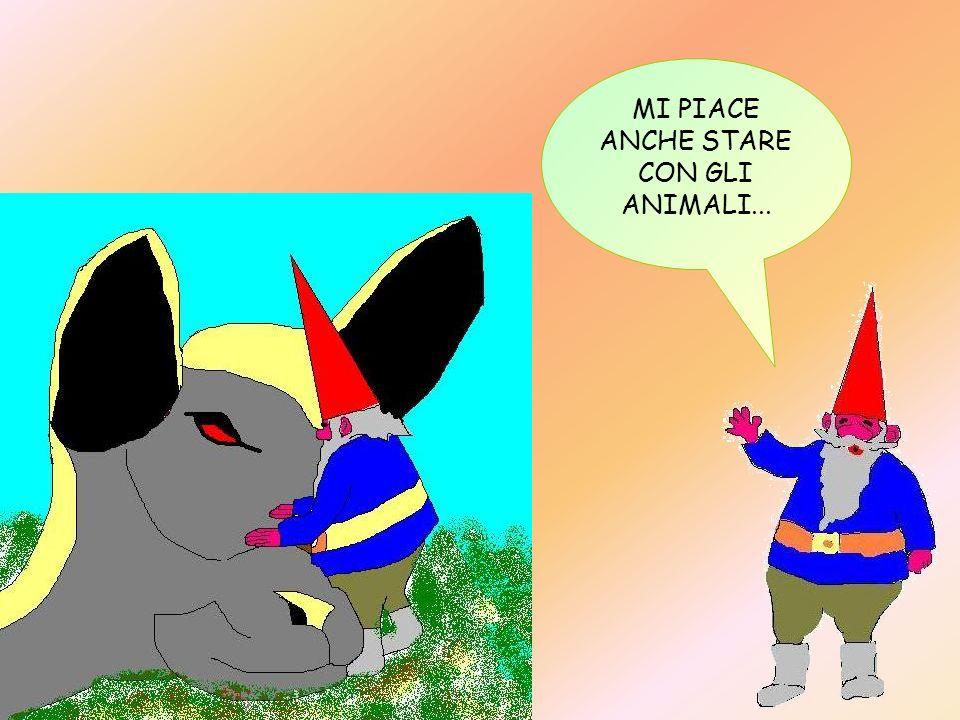 MI PIACE ANCHE STARE CON GLI ANIMALI...