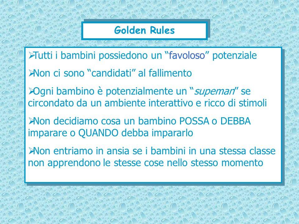Golden Rules Tutti i bambini possiedono un favoloso potenziale. Non ci sono candidati al fallimento.