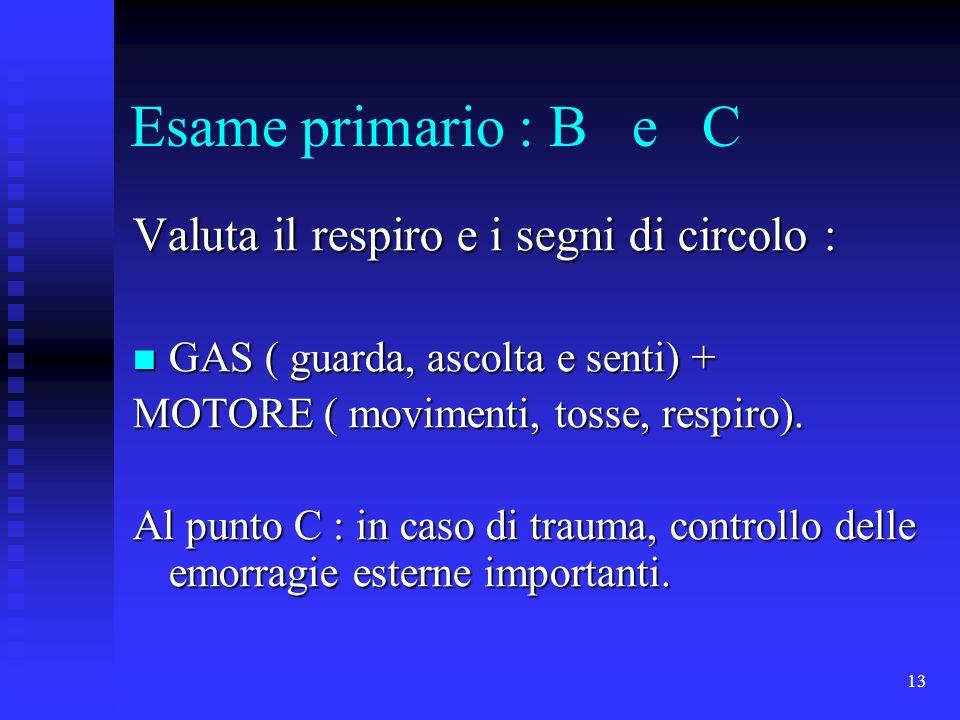 Esame primario : B e C Valuta il respiro e i segni di circolo :