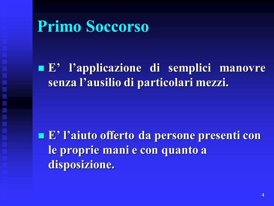Primo Soccorso E' l'applicazione di semplici manovre senza l'ausilio di particolari mezzi.