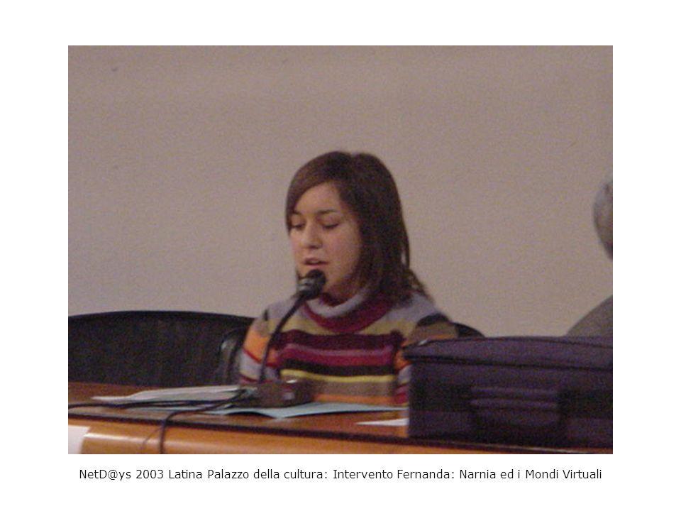 NetD@ys 2003 Latina Palazzo della cultura: Intervento Fernanda: Narnia ed i Mondi Virtuali