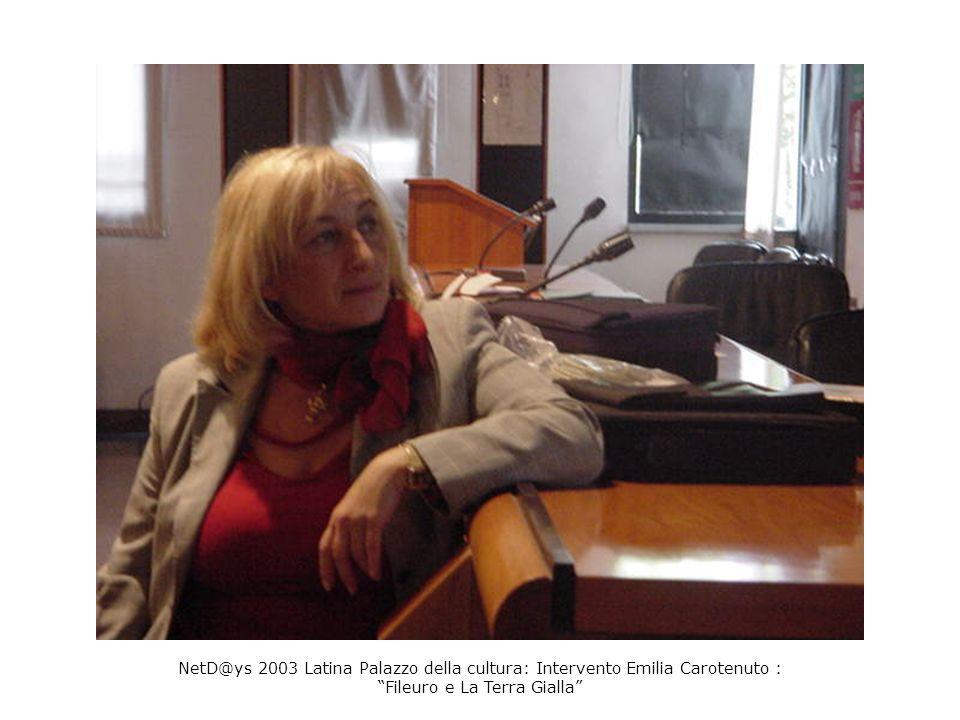 NetD@ys 2003 Latina Palazzo della cultura: Intervento Emilia Carotenuto : Fileuro e La Terra Gialla