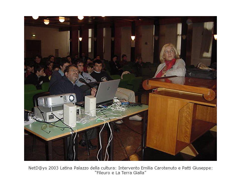 NetD@ys 2003 Latina Palazzo della cultura: Intervento Emilia Carotenuto e Patti Giuseppe: Fileuro e La Terra Gialla