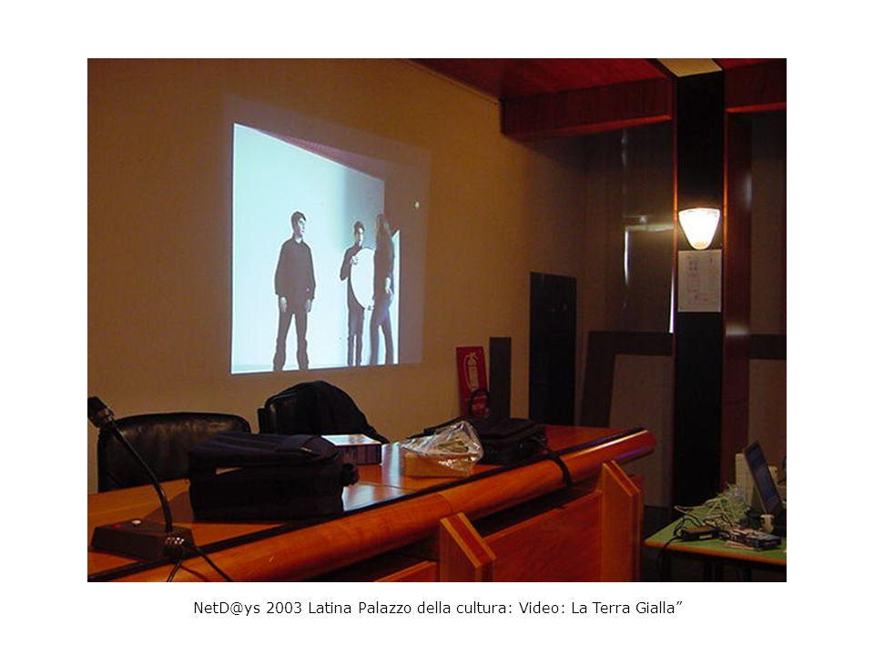 NetD@ys 2003 Latina Palazzo della cultura: Video: La Terra Gialla
