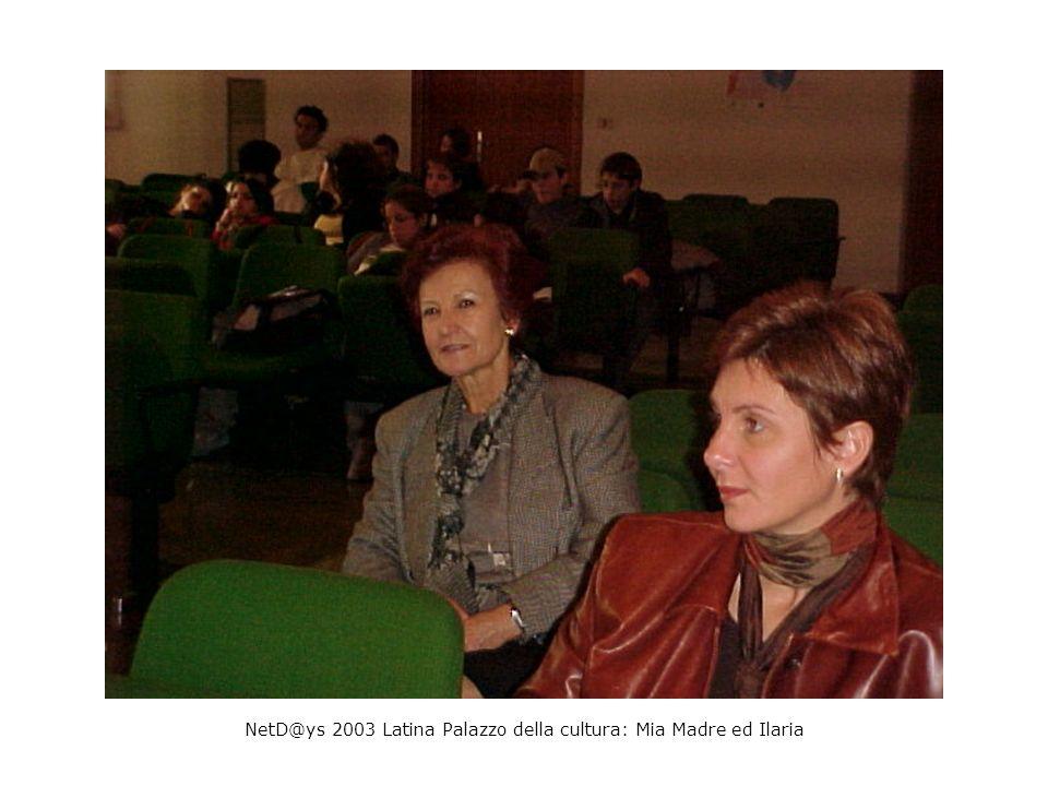 NetD@ys 2003 Latina Palazzo della cultura: Mia Madre ed Ilaria