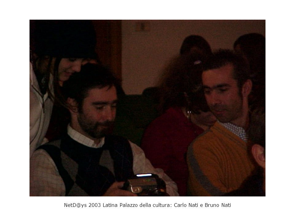 NetD@ys 2003 Latina Palazzo della cultura: Carlo Nati e Bruno Nati