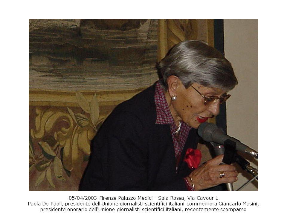 05/04/2003 Firenze Palazzo Medici - Sala Rossa, Via Cavour 1 Paola De Paoli, presidente dell Unione giornalisti scientifici italiani commemora Giancarlo Masini, presidente onorario dell Unione giornalisti scientifici italiani, recentemente scomparso