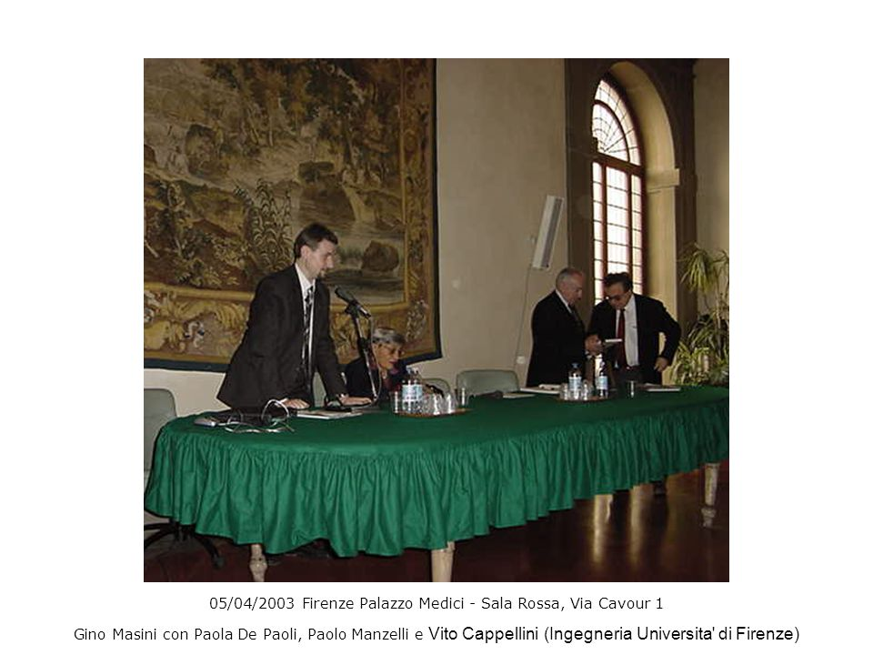 05/04/2003 Firenze Palazzo Medici - Sala Rossa, Via Cavour 1 Gino Masini con Paola De Paoli, Paolo Manzelli e Vito Cappellini (Ingegneria Universita di Firenze)