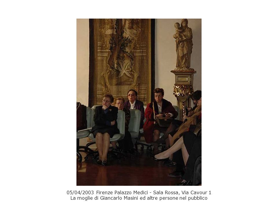 05/04/2003 Firenze Palazzo Medici - Sala Rossa, Via Cavour 1 La moglie di Giancarlo Masini ed altre persone nel pubblico