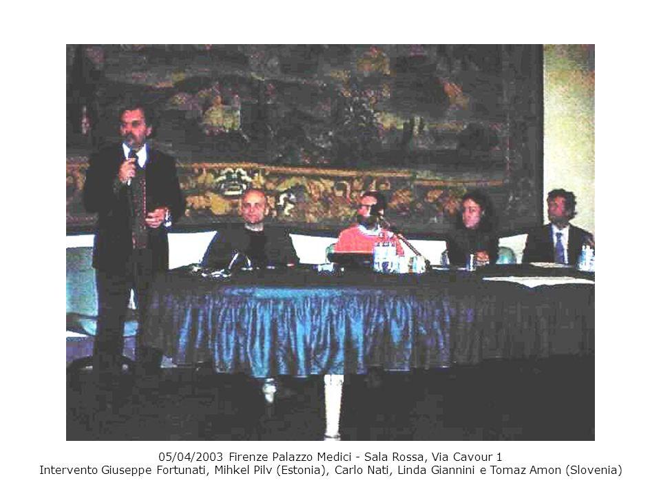 05/04/2003 Firenze Palazzo Medici - Sala Rossa, Via Cavour 1 Intervento Giuseppe Fortunati, Mihkel Pilv (Estonia), Carlo Nati, Linda Giannini e Tomaz Amon (Slovenia)