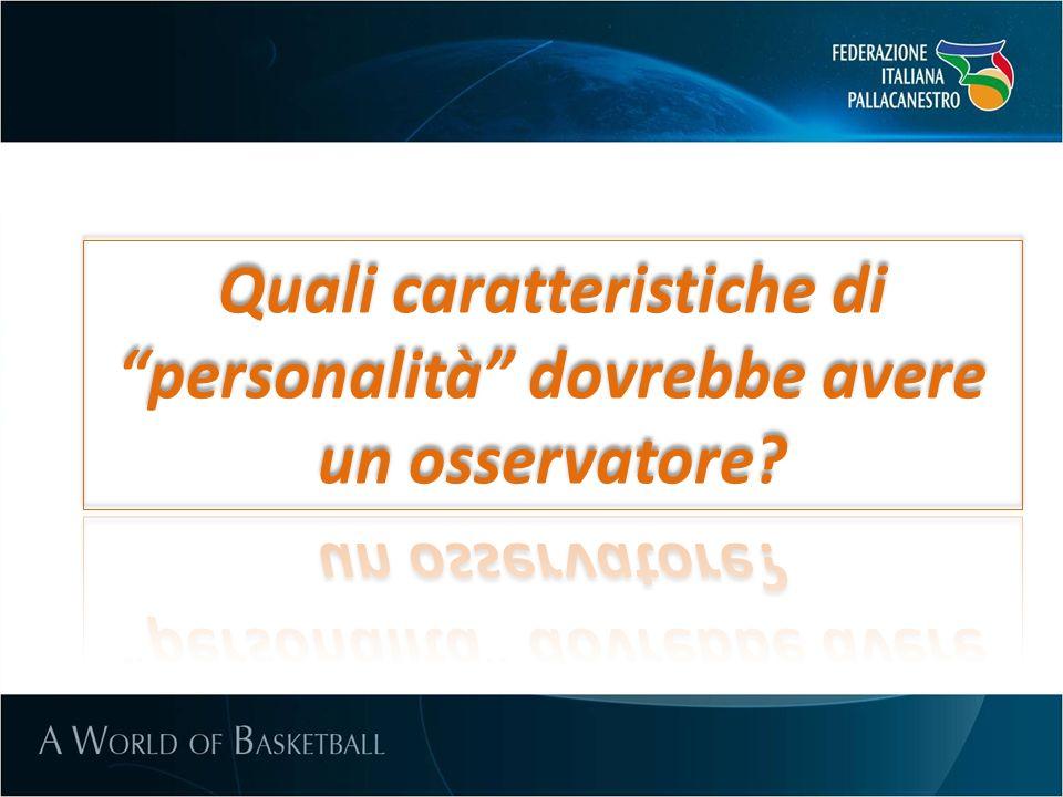 Quali caratteristiche di personalità dovrebbe avere un osservatore