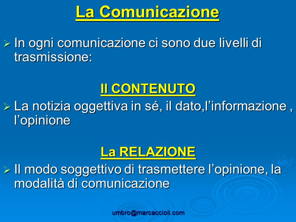 La Comunicazione In ogni comunicazione ci sono due livelli di trasmissione: Il CONTENUTO.