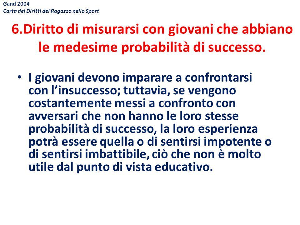 Gand 2004 Carta dei Diritti del Ragazzo nello Sport. 6.Diritto di misurarsi con giovani che abbiano le medesime probabilità di successo.